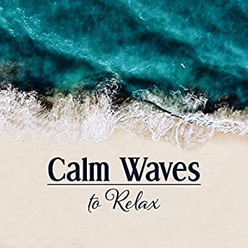 Calm Waves to Relax – Soothing Music to Rest & Relax, Relaxation Melodies, Beautiful Memories, Soft Sounds