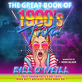 The Great Book of 1980s Trivia     Crazy Random Facts & 80s Trivia (Trivia Bill's Nostalgic Trivia Books, Volume 1)              By:                                                                                                                                 Bill O'Neill                               Narrated by:                                                                                                                                 Mike Alger                      Length: 4 hrs and 53 mins     14 ratings     Overall 4.7