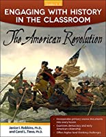 The American Revolution (Engaging With History in the Classroom Grades 6-8)