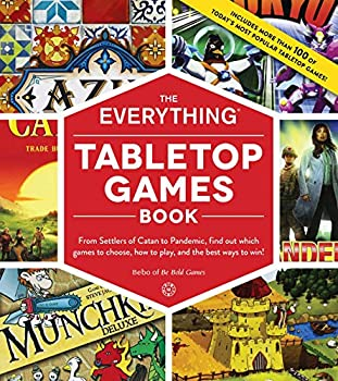 The Everything Tabletop Games Book  From Settlers of Catan to Pandemic Find Out Which Games to Choose How to Play and the Best Ways to Win!
