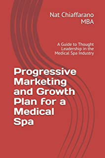 Progressive Marketing and Growth Plan for a Medical Spa: A Guide to Thought Leadership in the Medical Spa Industry (Progre...