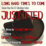 Long Hard Times To Come (Theme from the F/X TV Series 'Justified')