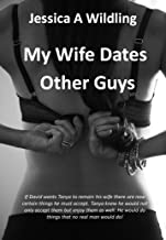 My Wife Dates other Guys: Tanya knew David would not only accept his new duties in her sex life, but  enjoy them as well. David would now have to do things that no husband or real man should do!