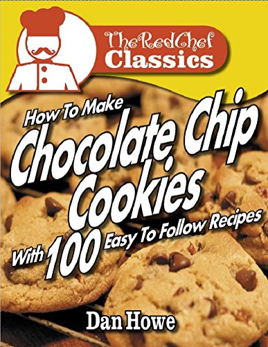 The RED CHEF® Classics Guide To - 100 + CHOCOLATE CHIP COOKIES RECIPES (English Edition)