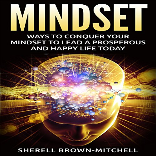 Mindset: Ways to Conquer Your Mindset to Lead a Prosperous and Happy Life Today audiobook cover art