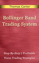 Bollinger Bands Trading Systems; Step-By-Step 7 Profitable Forex Trading Strategies