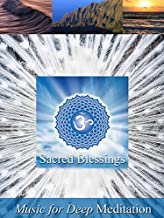 Sacred Blessings: Best Nature Music Videos including Chanting Om, Tibetan Singing Bowl and Classical Indian Flute & Veena