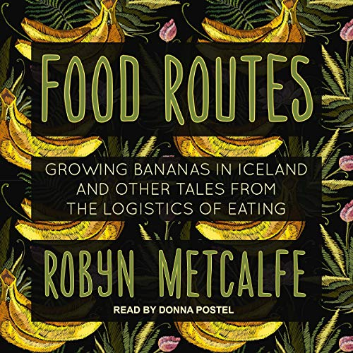 Food Routes     Growing Bananas in Iceland and Other Tales from the Logistics of Eating              De :                                                                                                                                 Robyn S. Metcalfe                               Lu par :                                                                                                                                 Donna Postel                      Durée : 8 h et 45 min     Pas de notations     Global 0,0