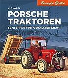 Porsche Traktoren: Schlepper von geballter Kraft (Bewegte Zeiten) - Ulf Kaack