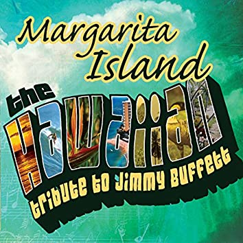 Margarita Island: The Hawaiian Tribute to Jimmy Buffett