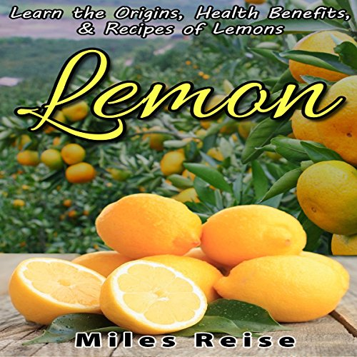 Lemon: Learn the Origins, Health Benefits, & Recipes of Lemons     The Natural Health Benefits Series, Book 4              By:                                                                                                                                 Miles Reise                               Narrated by:                                                                                                                                 James H. Kiser                      Length: 25 mins     Not rated yet     Overall 0.0