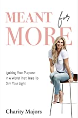 Meant For More: Igniting Your Purpose in a World That Tries to Dim Your Light Kindle Edition