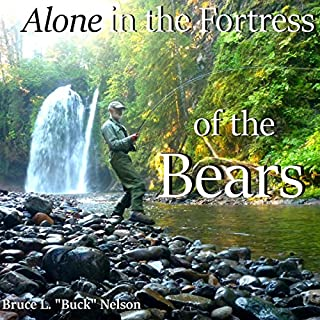 Alone in the Fortress of the Bears      70 Days Surviving Wilderness Alaska: Foraging, Fishing, Hunting              Written by:                                                                                                                                 Bruce Nelson                               Narrated by:                                                                                                                                 Bruce L.
