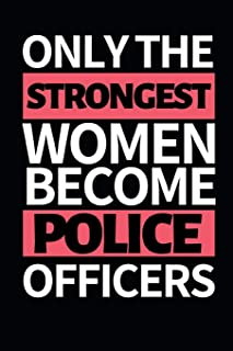 "Only The Strongest Women Become Police Officers: Funny Police Officer Notebook/Journal (6"" X 9"") Great Thank You / Retirem..."