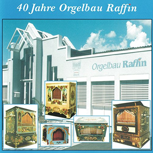 40 Jahre Orgelbau Raffin (verschiedene Raffin Drehorgel)