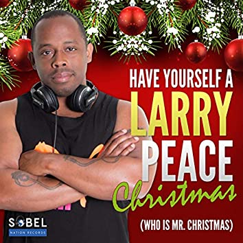 Have Yourself a Larry Peace Christmas (Who Is Mr. Christmas)