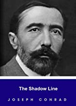 THE SHADOW LINE by Joseph Conrad author of An Outcast of the Islands; Heart of Darkness; Lord Jim; Typhoon; Romance; Nostromo; Romance; Chance; Victory; The Rescue (Annotated)