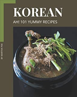 Ah! 101 Yummy Korean Recipes: Home Cooking Made Easy with Yummy Korean Cookbook!