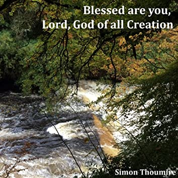 Blessed Are You, Lord, God of All Creation