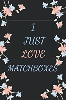 I JUST LOVE MATCHBOXES: Cool MATCHBOXES Notebook Journal For Girls, Boys, Kids, Teenagers who love MATCHBOXES . Perfect Bi...