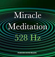 Miracle Meditation 528 Hz Ancient Solfeggio Frequencies by stargods Sound Healing