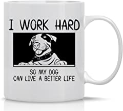 I Work Hard So My Dog Can Live A Better Life - Funny Dog Lovers Mug - Mug for Mom, Dad, Teachers, Friends, Co-Workers & Boss - Funny Sarcastic Novelty Mug - Designed By Esti's Baby Couture