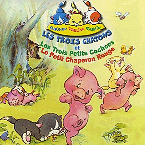 Couverture de Les trois chatons et les trois petits cochons et le petit chaperon rouge