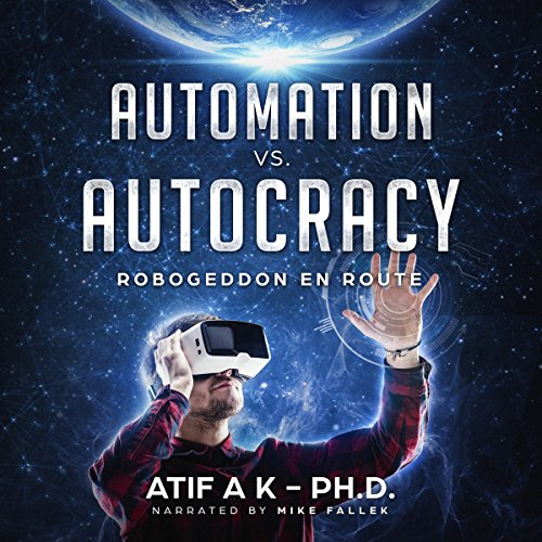 Automation vs. Autocracy: Robogeddon en Route                   By:                                                                                                                                 Atif A. K. PhD                               Narrated by:                                                                                                                                 Mike Fallek                      Length: 5 hrs and 31 mins     1 rating     Overall 4.0