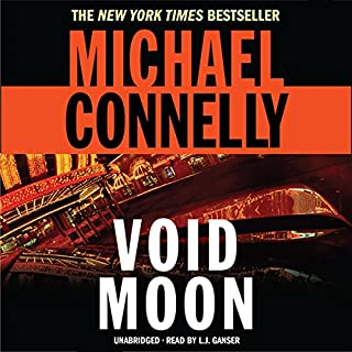 Void Moon                   By:                                                                                                                                 Michael Connelly                               Narrated by:                                                                                                                                 L. J. Ganser                      Length: 10 hrs and 59 mins     2,862 ratings     Overall 4.2