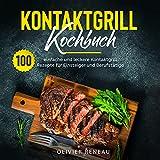 Kontaktgrill Kochbuch: 100 einfache und leckere Kontaktgrill Rezepte für Einsteiger und Berufstätige (German Edition)