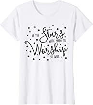 Womens If The Stars Were Made To Worship So Will I Christian Faith T-Shirt
