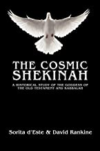 The Cosmic Shekinah: A historical study of the goddess of the Old Testament and Kabbalah