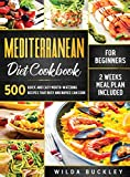 Mediterranean Diet Cookbook for Beginners: 500 Quick and Easy Mouth-watering Recipes that Busy and Novice Can Cook, 2 Weeks Meal Plan Included: 500 ... Novice Can Cook, 2 Weeks Meal Plan Included