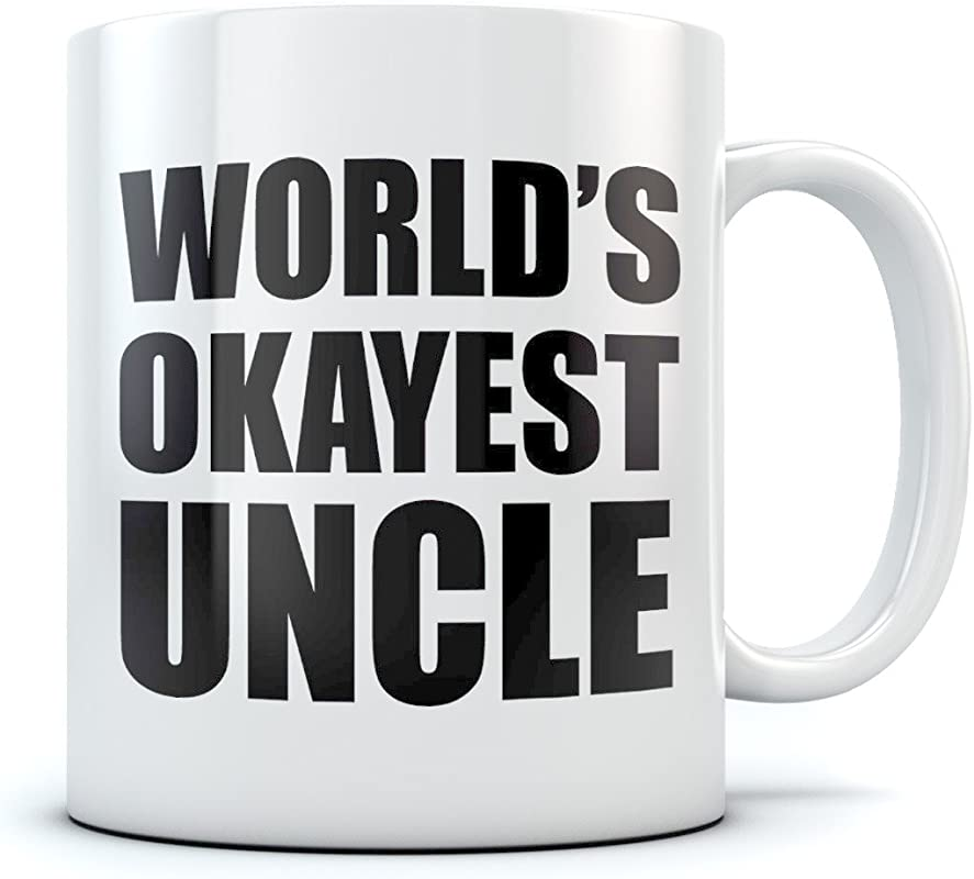 Coffee Mug For Uncle World S Okayest Uncle Funny Christmas Father S Day Birthday For Uncle Coffee Cup 15 Oz White