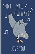 And I.....will owlways love you: Novelty, Blank Lined notebook, Perfect for an Anniversary, Valentines gift or any special occasion(more useful than a card!)