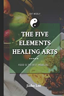 The Five Elements Healing Arts: Food is the best medicine