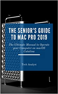 The Senior's Guide to Mac Pro 2019: The Ultimate Manual to Operate Your Computer on macOS Catalina (English Edition)