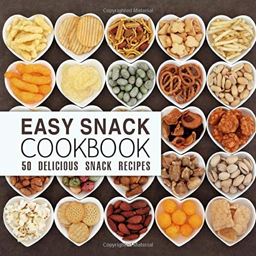 Easy Snack Cookbook: 50 Delicious Snack Recipes (2nd...