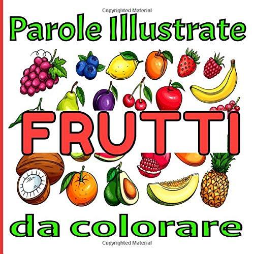 Parole illustrate FRUTTI da colorare: Libro a colori per imparare i nomi dei frutti / Volume 1