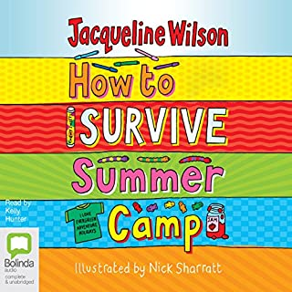 How to Survive Summer Camp                   By:                                                                                                                                 Jacqueline Wilson                               Narrated by:                                                                                                                                 Kelly Hunter                      Length: 3 hrs     25 ratings     Overall 4.5