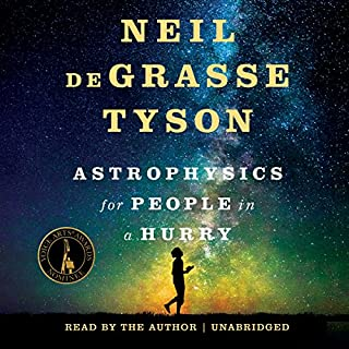 Astrophysics for People in a Hurry                   Written by:                                                                                                                                 Neil deGrasse Tyson                               Narrated by:                                                                                                                                 Neil deGrasse Tyson                      Length: 3 hrs and 41 mins     62 ratings     Overall 4.6