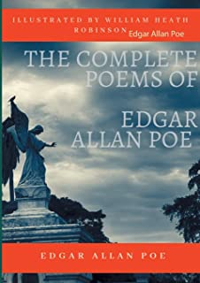 The Complete Poems of Edgar Allan Poe Illustrated by William Heath Robinson: Poetical Works and Poetry (unabridged versions)