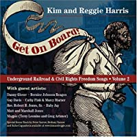 Get on Board! Underground Railroad & Civil Rights Freedom Songs, Vol. 2 by Kim Harris & Reggie (2013-05-03)