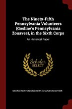 The Ninety-Fifth Pennsylvania Volunteers (Gosline's Pennsylvania Zouaves), in the Sixth Corps: An Historical Paper