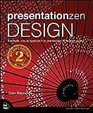 Presentation Zen Design: Simple Design Principles and Techniques to Enhance Your Presentations...