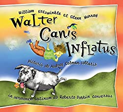 Walter Canis Inflatus: Walter the Farting Dog, Latin-Language Edition (Latin Edition): William Kotzwinkle, Glenn Murray, Audrey Colman