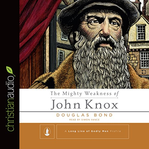 The Mighty Weakness of John Knox audiobook cover art