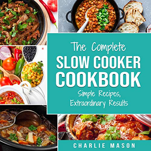 Slow Cooker Recipe Books: Slow Cooker Cookbook & Extraordinary Results Slow Cooker Recipe Book Audiobook By Charlie Mason cover art