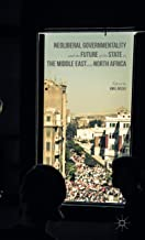 Neoliberal Governmentality and the Future of the State in the Middle East and North Africa