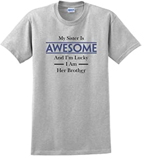 My Sister is Awesome and I'm Lucky I am Her Brother T-Shirt
